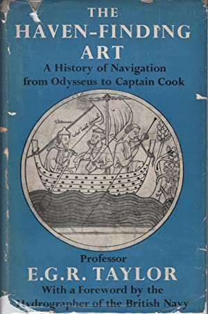 The haven-finding art; A history of navigation from Odysseus to Captain Cook: Taylor, E. G. R