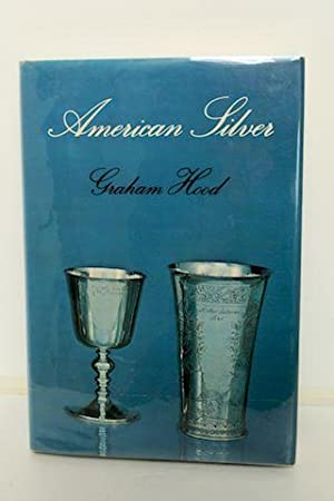 American Silver A History of Style 1650 - 1900: Hood, Graham
