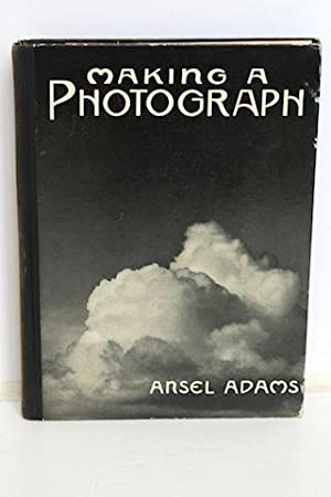 Making A Photograph An Introduction to Photography: Adams, Ansel