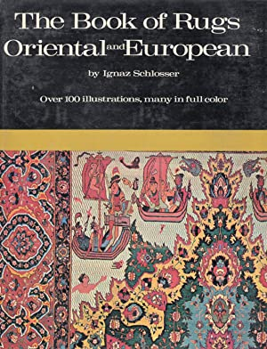 The Book of Rugs - Oriental and European: Schlosser, Ignaz