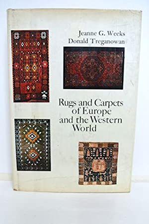 Rugs And Carpets Of Europe And The Western World: Weeks, Jeanne G. & Treganowan, Donald