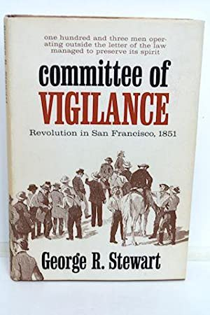Committee Of Vigilance Revolution in San Francisco, 1951. an Account of the Hundred Days when ...