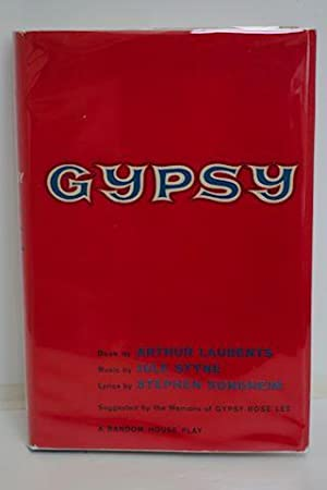 Gypsy: Laurents, Arthur, Music by Jule Styne and Lyrics by Stephen Sondheim
