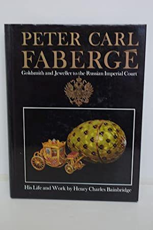 Peter Carl Faberge Goldsmith and Jeweller to the Russian Imperial Court: Bainbridge, Henry Charles