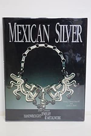 MEXICAN SILVER 20th Century Handwrought Jewelry &: Morrill, Penny Chittim,