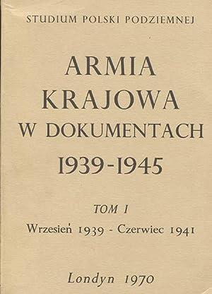 Armia Krajowa w dokumentach 1939 -1945 Tom I wrzesien - 1939 - czerwiec 1941: Armia Krajowa