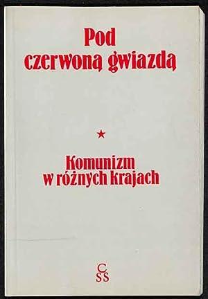Pod czerwona gwiazda: komunizm w róznych krajach