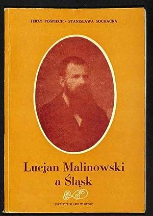 Lucjan Malinowski a Slask. Dzialalnosc, slaskoznawcza, teksty: Pospiech, Jerzy