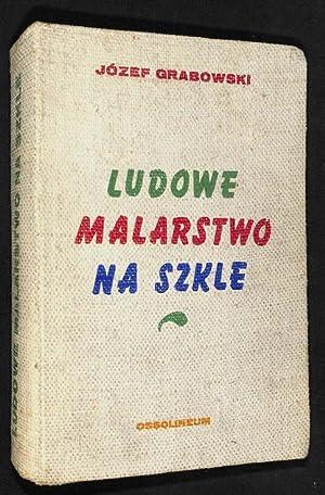 Ludowe malarstwo na szkle.: Grabowski, Józef