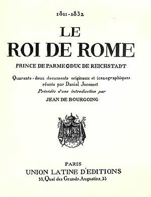 Le Roi de Rome, prince de Parme, duc de Reichstadt : Quarante-deux documents originaux et ...