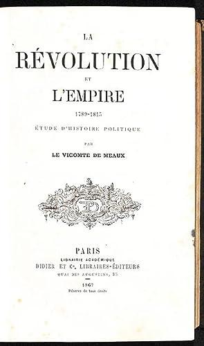 La Révolution et l'Empire, 1789 -1815 : étude d'histoire politique.: Meaux, Camille vicomte...