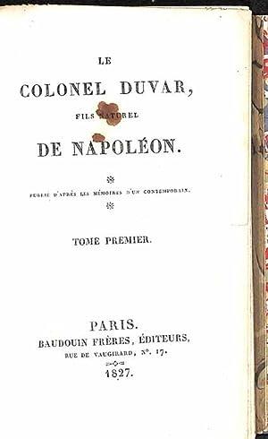 Le Colonel Duvar, fils naturel de Napoléon, publié d'après les Mémoires d'un contemporain.:...