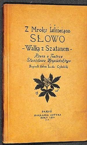 Z mroku jasniejace slowo ; Walka z szatanem ; Rzecz o teatrze Stanislawa Wyspianskiego 1907-1931.: ...