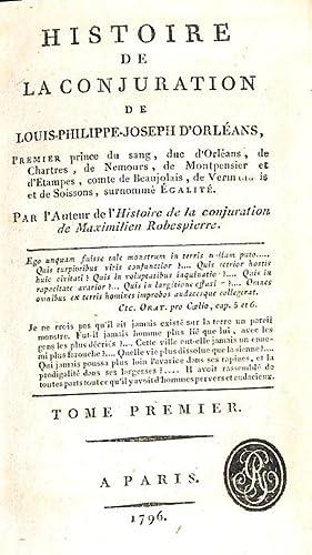 Histoire de la conjuration de Louis-Philippe-Joseph d'Orléans, Premier prince du sang, duc d&...