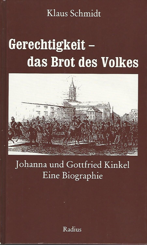 Gerechtigkeit - das Brot des Volkes. Johanna und Gottfried Kinkel. Eine Biographie. - Schmidt, Klaus (Verfasser)