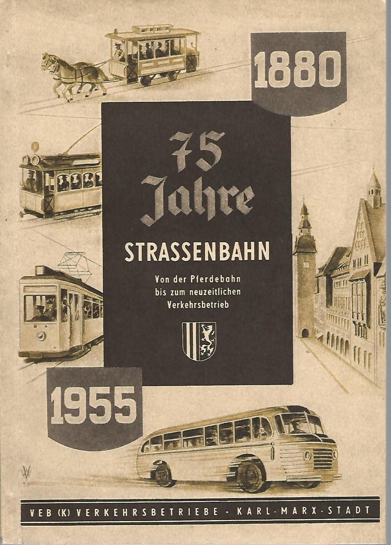 75 Jahre Strassenbahn. Von der Pferdebahn bis: VEB Verkehrsbetrieb Karl-Marx-Stadt
