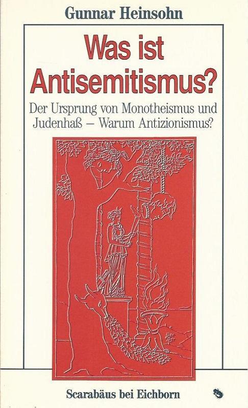 Was ist Antisemitismus? Der Ursrpung von Monotheismus: Heinsohn, Gunnar: