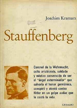 STAUFFENBERG. 15 noviembre 1907-20 julio 1944. La vida de una oficial de la Wehrmacht.: KRAMARZ, ...