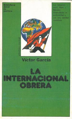 LA INTERNACIONAL OBRERA. Las tensiones entre Marx: GARCÍA, Victor.
