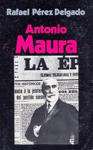 ANTONIO MAURA.: PÉREZ DELGADO, Rafael.