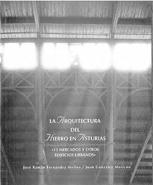 LA ARQUITECTURA DEL HIERRO EN ASTURIAS. 13 mercados y otros edificios urbanos.: FERNÁNDEZ MOLINA, ...