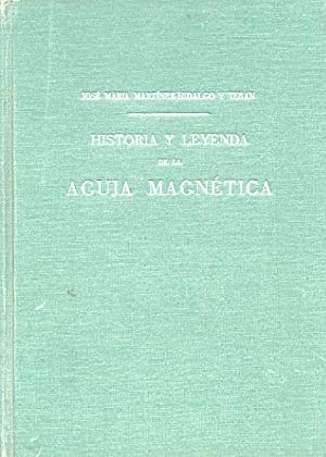 HISTORIA Y LEYENDA DE LA AGUJA MAGNÉTICA.: MARTÍNEZ-HIDALGO Y TERAN,