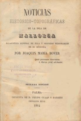 NOTICIAS HISTÓRICO-TOPOGRÁFICAS DE LA ISLA DE MALLORCA. Estadística general de ella y períodos ...