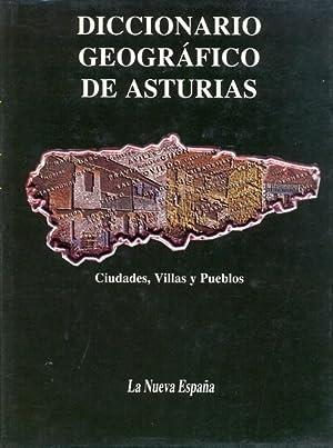 DICCIONARIO GEOGRÁFICO DE ASTURIAS. Ciudades, Villas y Pueblos.
