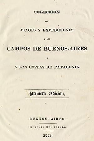 COLECCIÓN DE VIAGES Y EXPEDICIONES A LOS CAMPOS DE BUENOS-AIRES Y A LAS COSTAS DE PATAGONIA.