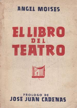 EL LIBRO DEL TEATRO.: MOISÉS, Ángel.