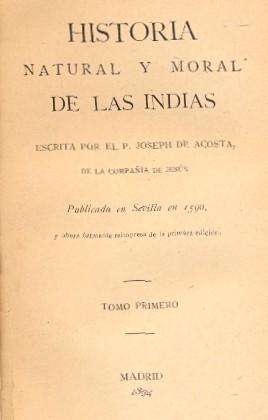 HISTORIA NATURAL Y MORAL DE LAS INDIAS.: ACOSTA, Joseph de.