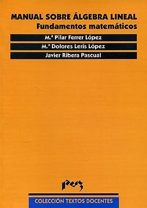 MANUAL SOBRE ÁLGEBRA LINEAL. Fundamentos matemáticos.: FERRER LÓPEZ, Mª