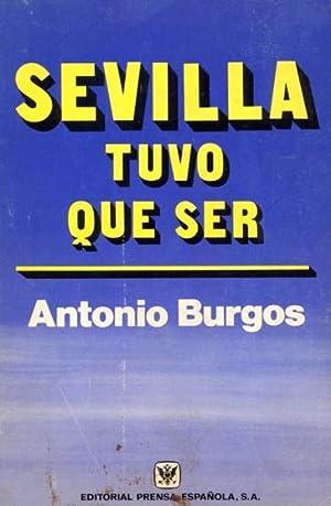 SEVILLA TUVO QUE SER.: BURGOS, Antonio.
