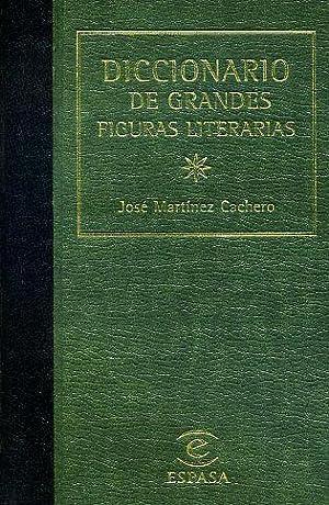 DICCIONARIO DE GRANDES FIGURAS LITERARIAS.: MARTÍNEZ CACHERO, José.