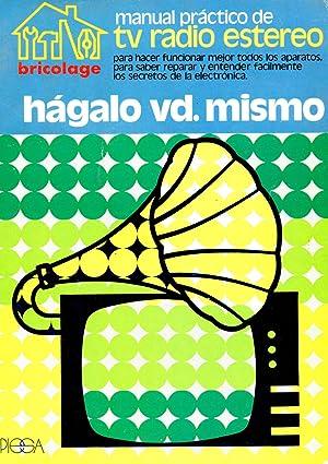 MANUAL PRÁCTICO DE TV RADIO ESTÉREO. Para: BRICOLAGE. Manuales prácticos.