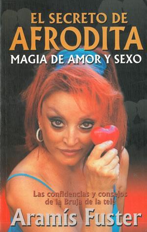 EL SECRETO DE AFRODITA. Magia de amor: FUSTER, Aramís.