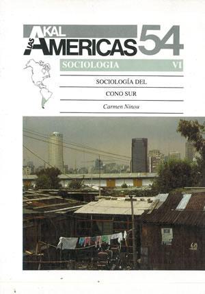 SOCIOLOGÍA DEL CONO SUR (AKAL. LAS AMÉRICAS: NINOU, Carmen.