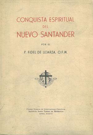 CONQUISTA ESPIRITUAL DEL NUEVO SANTANDER.: DE LEJARZA, Fidel,
