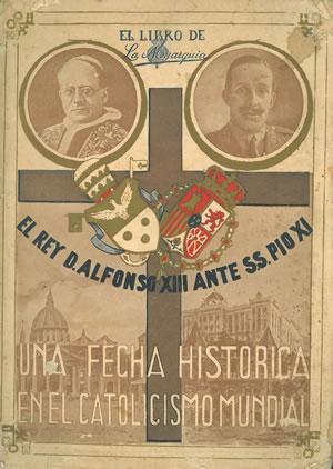 EL LIBRO DE LA MONARQUÍA. EL REY ALFONSO XIII ANTE S.S. PÍO XI. UNA FECHA HISTÓRICA EN EL ...
