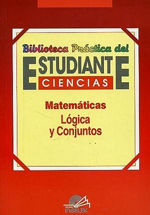 MATEMÁTICAS. LÓGICA Y CONJUNTOS. Biblioteca Práctica del: ROSA DEL BARRIO,