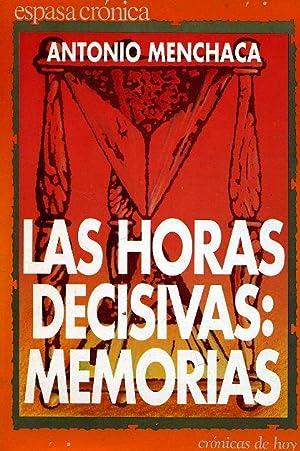 LAS HORAS DECISIVAS: MEMORIAS.: MENCHACA, Antonio.
