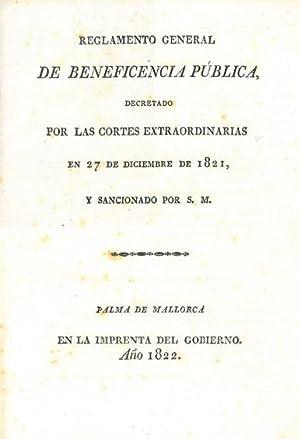 ISLAS BALEARES] REGLAMENTO GENERAL DE BENEFICENCIA PÚBLICA, DECRETADO POR LAS CORTES ...