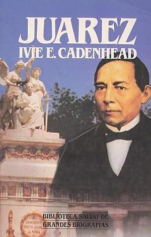 BENITO JUÁREZ.: CADENHEAD, Ivie E.