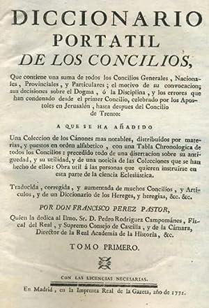 DICCIONARIO PORTATIL DE LOS CONCILIOS, Que contiene una suma de todos los Concilios Generales, ...