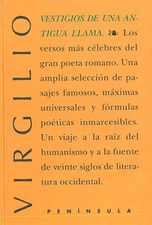 VESTIGIOS DE UNA ANTIGUA LLAMA. Selección, traducción: VIRGILIO MARON, Publio.