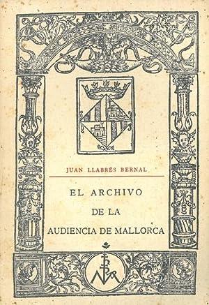 EL ARCHIVO DE LA AUDIENCIA DE MALLORCA.: LLABRÉS BERNAL, Juan.