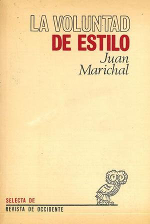 LA VOLUNTAD DE ESTILO. TEORÍA E HISTORIA: MARICHAL, Juan