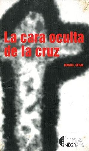LA CARA OCULTA DE LA CRUZ.: SERAL COCA, Manuel.