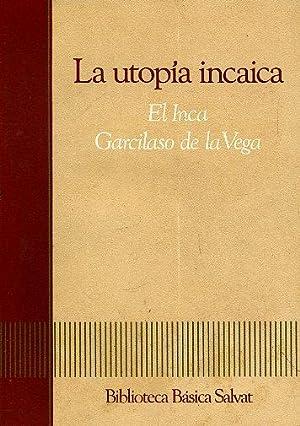 LA UTOPÍA INCAICA. Primera parte de los: EL INCA GARCILASO
