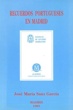 RECUERDOS PORTUGUESES EN MADRID. Sobre algunos portugueses: SANZ GARCÍA, José